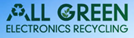 Welcome to All Green Electronics Recycling